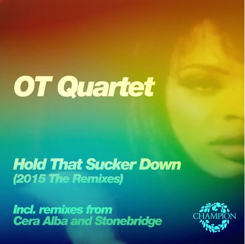 O.T Quartet - Hold that Sucker Down 2015 Remixes
