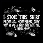Tshirt of the Week - I stole this tshirt from a homeless guy