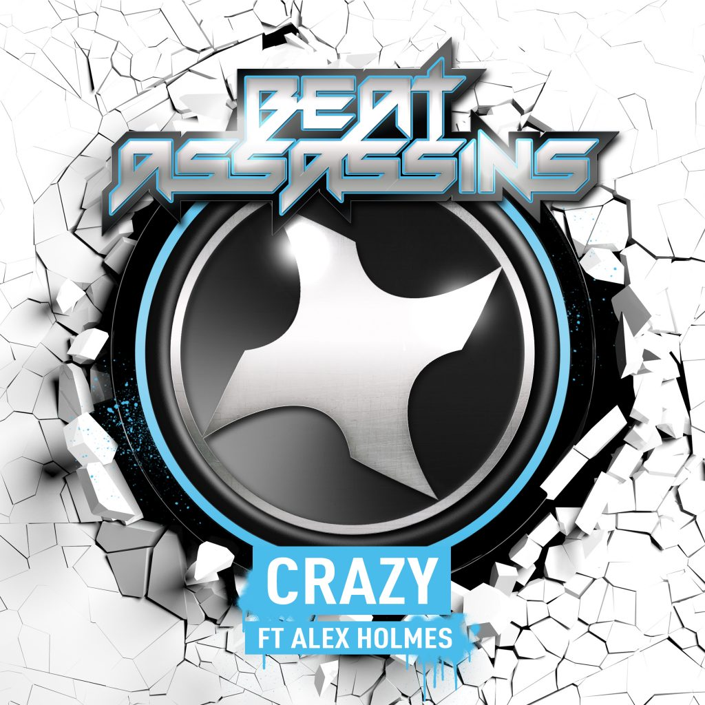 New Release - BEAT ASSASSINS - Crazy ft Alex Holmes